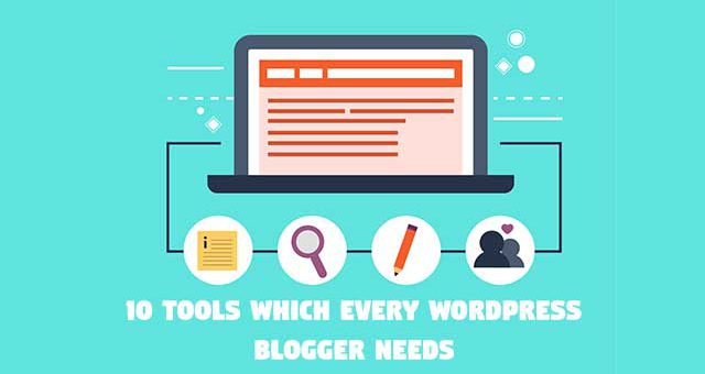 10 Tools Which Every WordPress Blogger Needs