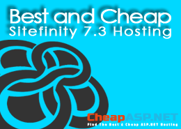 Best and Cheap Sitefinity 7.3 Hosting That Are Reliable and Fast